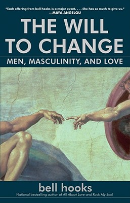 The Will to Change: Men, Masculinity, and Love - Hooks, Bell