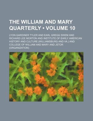 The William and Mary Quarterly Volume 10 - Tyler, Lyon Gardiner, and Swem, Earl Gregg