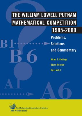 The William Lowell Putnam Mathematical Competition 1985 2000: Problems, Solutions and Commentary - Kedlaya, Kiran S