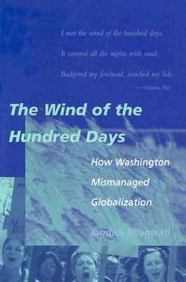 The Wind of the Hundred Days: How Washington Mismanaged Globalization - Bhagwati, Jagdish N
