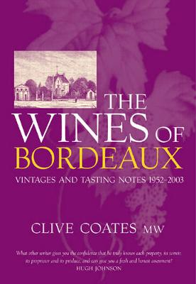 The Wines Of Bordeaux: Vintages and Tasting Notes 1952-2003 - Coates, Clive