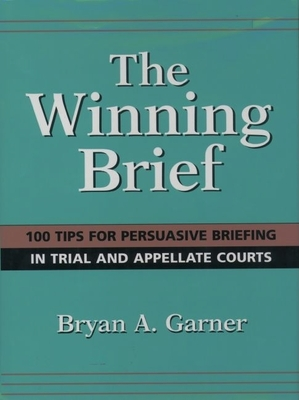 The Winning Brief: 100 Tips for Persuasive Briefing in Trial and Appellate Court -