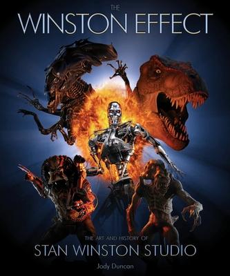 The Winston Effect: The Art & History of Stan Winston Studio - Duncan, Jody