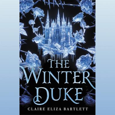 The Winter Duke Lib/E - Bartlett, Claire Eliza, and Cannon, Chloe (Read by)