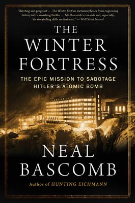 The Winter Fortress: The Epic Mission to Sabotage Hitler's Atomic Bomb - Bascomb, Neal