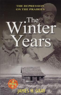 The Winter Years: The Depression on the Prairies - Gray, James H