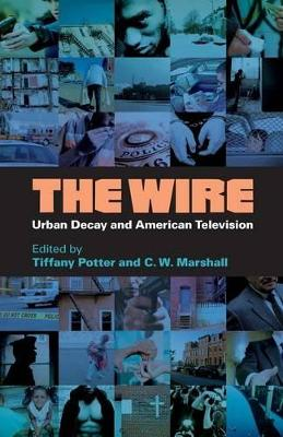 The Wire: Urban Decay and American Television - Potter, Tiffany (Editor), and Marshall, C W (Editor)