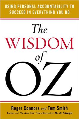 The Wisdom of Oz: Using Personal Accountability to Succeed in Everything You Do - Connors, Roger, and Smith, Tom