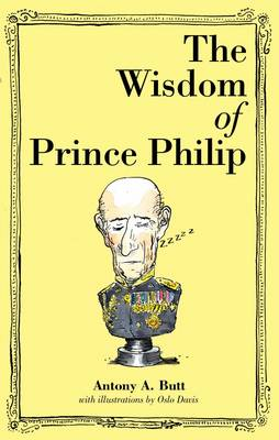 The Wisdom of Prince Philip - Butt, Antony A, Sir