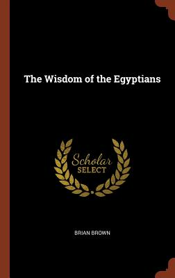 The Wisdom of the Egyptians - Brown, Brian