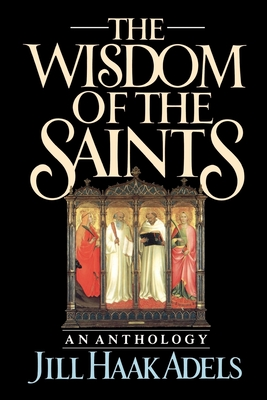 The Wisdom of the Saints: An Anthology - Adels, Jill Haak