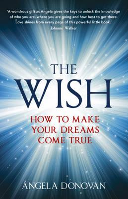 The Wish: How to make your dreams come true - Donovan, Angela