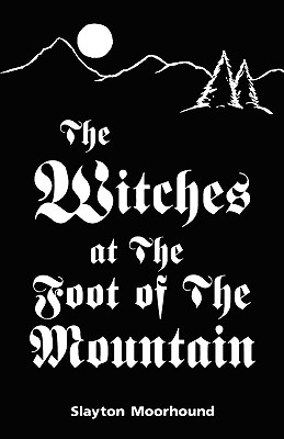 The Witches at the Foot of the Mountain - Moorhound, Slayton