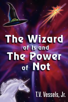 The Wizard of Is and the Power of Not - Vessels, T V, Jr.