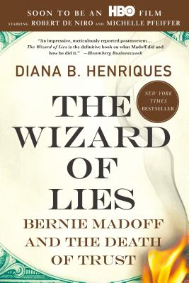 The Wizard of Lies: Bernie Madoff and the Death of Trust - Henriques, Diana B