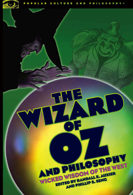 The Wizard of Oz and Philosophy: Wicked Wisdom of the West - Auxier, Randall E (Editor), and Seng, Phil (Editor)