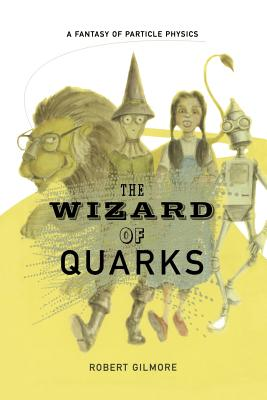 The Wizard of Quarks: A Fantasy of Particle Physics - Gilmore, Robert, Professor