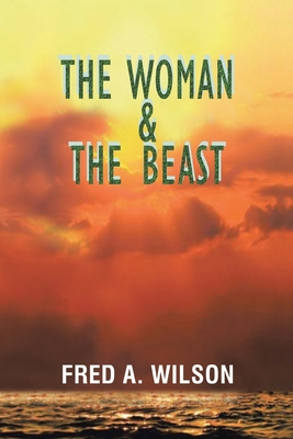 The Woman and the Beast - Wilson, Fred A
