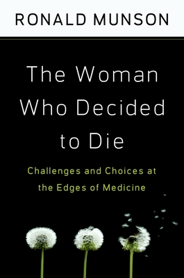 The Woman Who Decided to Die: Challenges and Choices at Edges of Medicine - Munson, Ronald