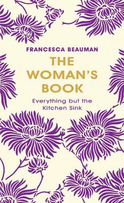 The Woman's Book: Everything But the Kitchen Sink - Beauman, Francesca