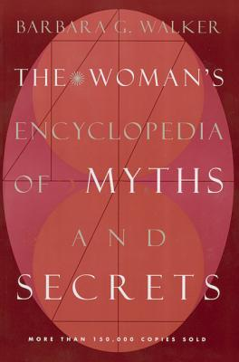 The Woman's Encyclopedia of Myths and Secrets - Walker, Barbara G