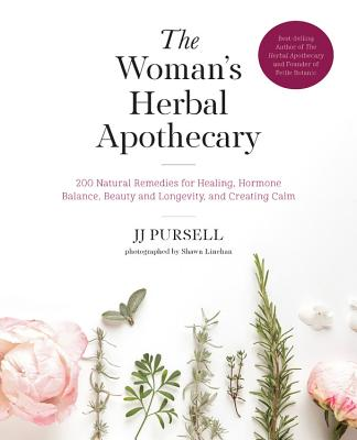 The Woman's Herbal Apothecary: 200 Natural Remedies for Healing, Hormone Balance, Beauty and Longevity, and Creating Calm - Pursell, Jj