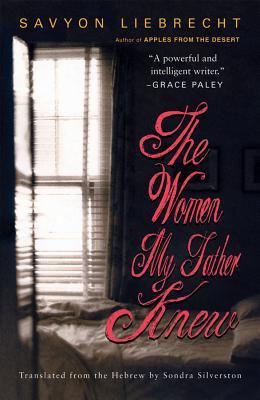 The Women My Father Knew - Liebrecht, Savyon, and Silverston, Sondra (Translated by)