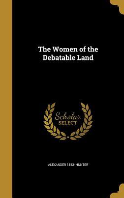 The Women of the Debatable Land - Hunter, Alexander 1843-