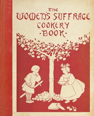 The Women's Suffrage Cookery Book - Dowson, Mrs Aubrey
