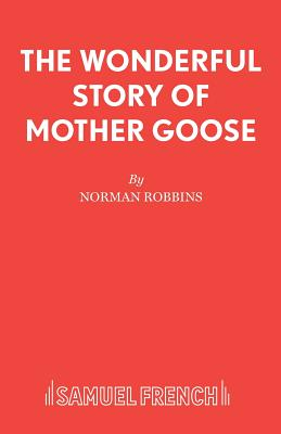 The Wonderful Story of Mother Goose: A Pantomime - Robbins, Norman