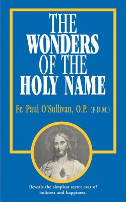 The Wonders of the Holy Name - O'Sullivan, Paul