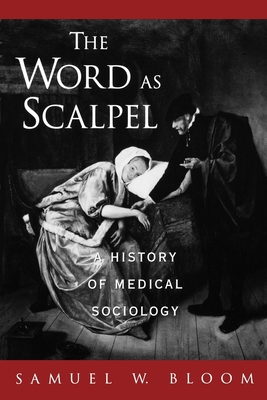 The Word as Scalpel: A History of Medical Sociology - Bloom, Samuel W
