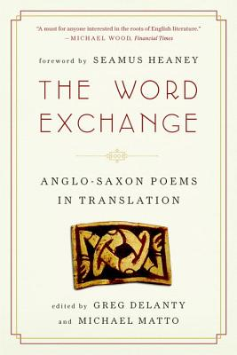 The Word Exchange: Anglo-Saxon Poems in Translation - Delanty, Greg (Editor), and Matto, Michael (Editor), and Heaney, Seamus (Foreword by)