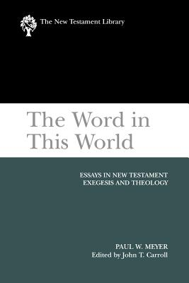 The Word in This World: Essays in New Testament Exegesis and Theology - Meyer, Paul W