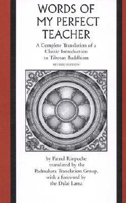 The Words of My Perfect Teacher: A Complete Translation of a Classic Introduction to Tibetan Buddhism - Rinpoche, Patrul, and O-Rgyan-'Jigs-M, and Dalai Lama (Foreword by)
