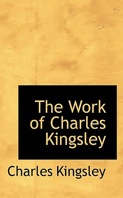 The Work of Charles Kingsley - Kingsley, Charles, Jr.