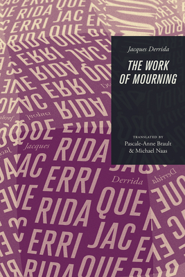 The Work of Mourning - Derrida, Jacques, and Brault, Pascale-Anne (Translated by), and Naas, Michael (Editor)