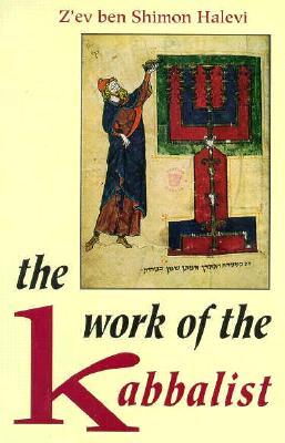 The Work of the Kabbalist - Halevi, Z'Ev Ben Shimon