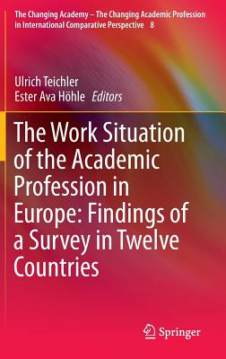 The Work Situation of the Academic Profession in Europe: Findings of a Survey in Twelve Countries - Teichler, Ulrich (Editor)