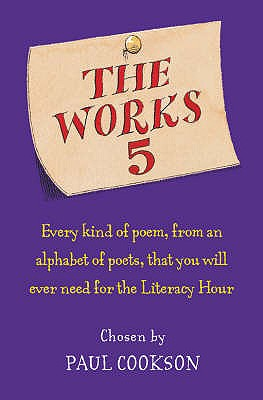 The Works 5: Every Kind of Poem, from an Alphabet of Poets, That You Will Ever Need for the Literacy Hour - Cookson, Paul