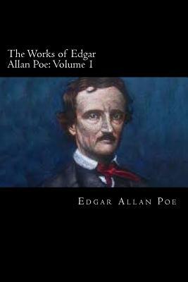 The Works of Edgar Allan Poe: Volume 1 - Allan Poe, Edgar
