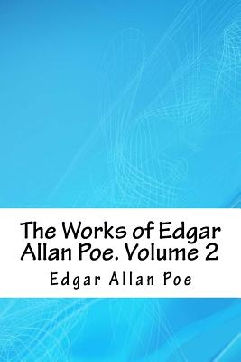The Works of Edgar Allan Poe. Volume 2 - Poe, Edgar Allan