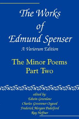 The Works of Edmund Spenser: A Variorum Edition - Spenser, Edmund, Professor (Adapted by), and Greenlaw, Edwin Almiron (Editor), and Osgood, Charles Grosvenor, Professor (Editor)