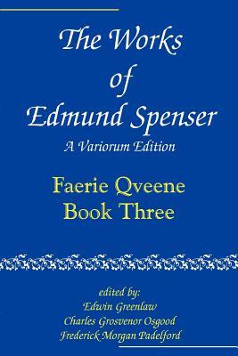 The Works of Edmund Spenser: Volume 3: A Variorum Edition - Spenser, Edmund, and Greenlaw, Edwin (Editor), and Osgood, Charles Grosvenor (Editor)