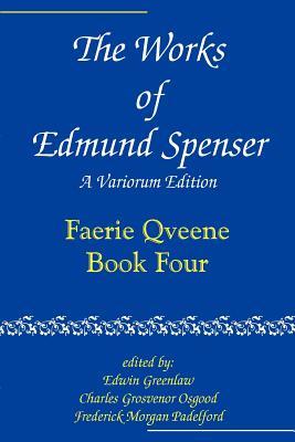 The Works of Edmund Spenser: Volume 4: A Variorum Edition - Spenser, Edmund, and Greenlaw, Edwin (Editor), and Osgood, Charles Grosvenor (Editor)