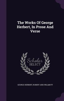 The Works of George Herbert, in Prose and Verse - Herbert, George