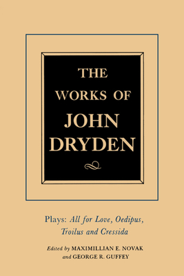 The Works of John Dryden, Volume XIII: Plays: All for Love, Oedipus, Troilus and Cressida - Dryden, John, and Novak, Maximillian E (Editor), and Roper, Alan, Prof. (Editor)