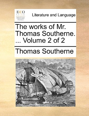 The Works of Mr. Thomas Southerne. ... Volume 2 of 2 - Southerne, Thomas