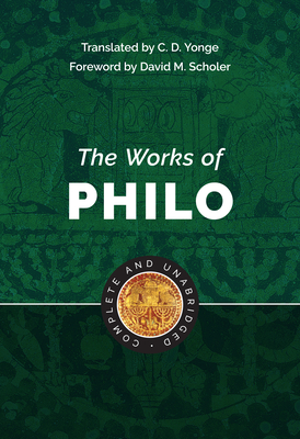 The Works of Philo: Complete and Unabridged - Yonge, C D (Translated by), and Scholer, David M (Foreword by), and Philo