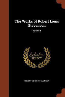 The Works of Robert Louis Stevenson; Volume 1 - Stevenson, Robert Louis